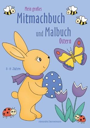 Mein großes Mitmachbuch und Malbuch – Ostern von Dannenmann,  Alexandra