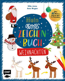 Mein großes Zeichenbuch – Weihnachten von Janas,  Silke, Wagner,  Anna