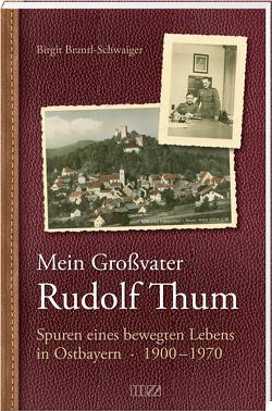 Mein Großvater Rudolf Thum von Brantl-Schwaiger,  Birgit