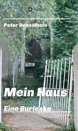 Mein Haus – eine Burleske von Hesselbein,  Peter