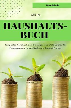 Mein Haushaltsbuch Kompaktes Notizbuch zum Eintragen und Geld Sparen für Finanzplanung Haushaltsplanung Budget Planner von Scholz,  Max