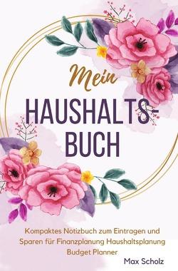 Mein Haushaltsbuch Kompaktes Notizbuch zum Eintragen und Sparen für Finanzplanung Haushaltsplanung Budget Planner von Scholz,  Max