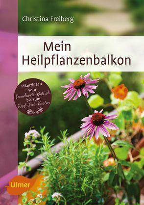 Mein Heilpflanzenbalkon von Freiberg,  Christina