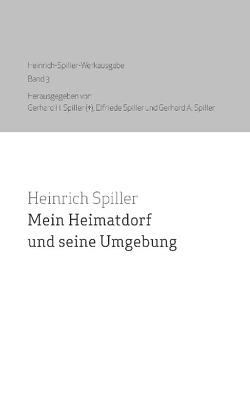 Mein Heimatdorf und seine Umgebung von Spiller,  Elfriede, Spiller,  Gerhard A. Spiller, Spiller,  Heinrich