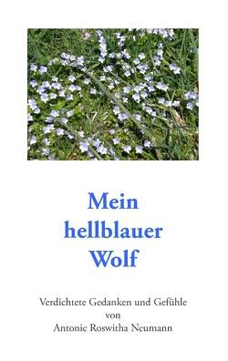 Mein hellblauer Wolf von Neumann,  Antonie Roswitha