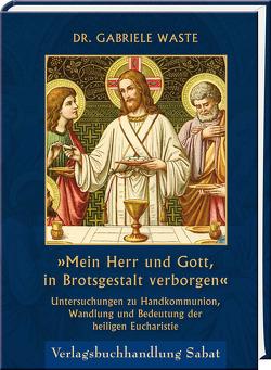 »Mein Herr und Gott, in Brotsgestalt verborgen« von Waste,  Gabriele