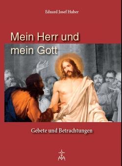 Mein Herr und mein Gott von Huber,  Eduard Josef