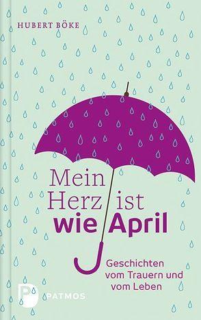 Mein Herz ist wie April von Böke,  Hubert