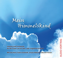 Mein Himmelskind von Friesen,  Eduard, Häbich,  Ursula, Horn,  Ute, Schmidt,  Katrin
