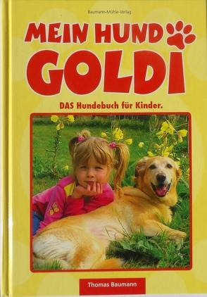 Mein Hund Goldi von Baumann,  Thomas