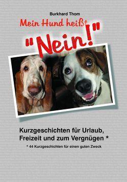 """Mein Hund heißt """"NEIN!"""" von Breuer,  Katja, Godlewska,  Donata, Goldkuhle,  Steffi, Junker,  Alica, Klein,  Klarissa, Knoblich,  Horst, Kränzler,  Katrin, Matteo,  Antonietta, Mohr,  Yvonne, Neuenhofer,  Paul, Nier,  Petra, Pisacane,  Maximilian, Rösler,  Jessica, Sachse,  Jasmin, Sartour,  Herta, Schön,  Silke, Thom,  Burkhard, Vucica,  Sara"""