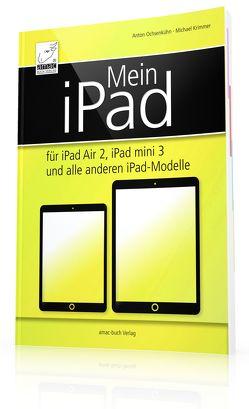 Mein iPad – für iPad Air 2, iPad mini 3 und alle anderen iPad-Modelle von Krimmer,  Michael, Ochsenkühn,  Anton