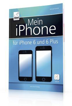 Mein iPhone – für iPhone 6 und 6 Plus – inkl. iOS 8 von Krimmer,  Michael