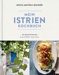 Mein Istrien-Kochbuch von Köb,  Ulrike, Matzka,  Manfred, Matzka-Dojder,  Anica