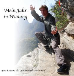 Mein Jahr in Wudang von Alexander,  Ritzl