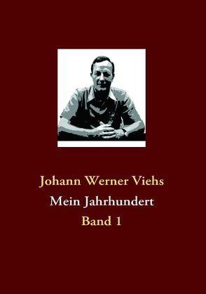 Mein Jahrhundert von Viehs,  Johann W