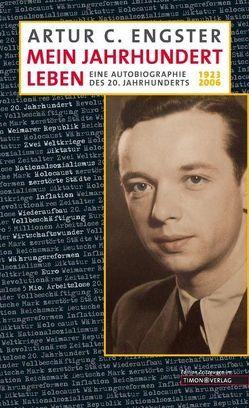 Mein Jahrhundertleben von Engster,  Artur C
