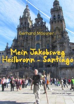 Mein Jakobsweg Heilbronn – Santiago von Mössner,  Gerhard