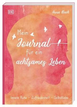 Mein Journal für ein achtsames Leben von Black,  Anna, Lichtner,  Gabriele