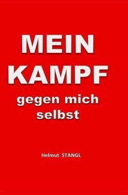 MEIN KAMPF gegen mich selbst von Stangl,  Helmut