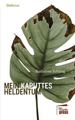 Mein kaputtes Heldentum von Körting,  Katharina