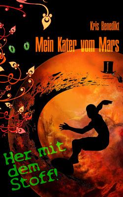 Mein Kater vom Mars – Her mit dem Stoff! von Benedikt,  Kris