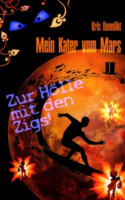 Mein Kater vom Mars – Zur Hölle mit den Zigs! von Benedikt,  Kris