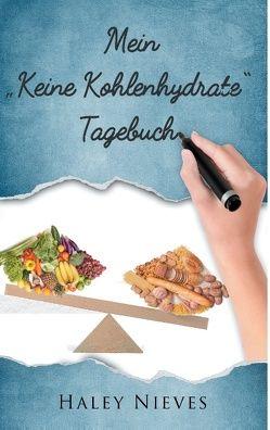 """Mein """"Keine Kohlenhydrate"""" Tagebuch von Nieves,  Haley"""