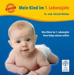 Mein Kind im 1. Lebensjahr von Metzler,  Christof