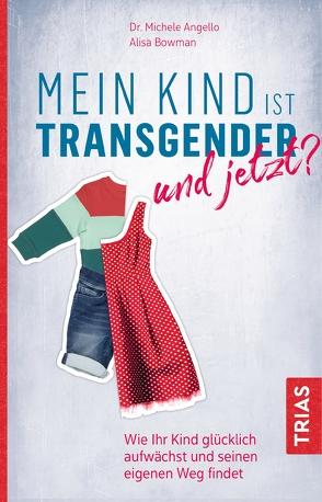 Mein Kind ist transgender – und jetzt? von Angello,  Michele, Bowman,  Alisa