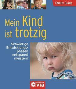 Mein Kind ist trotzig – Schwierige Entwicklungsphasen entspannt meistern von Tiefenbacher,  Angelika