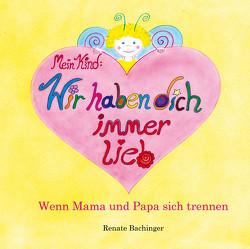 Mein Kind: Wir haben dich immer lieb! von Bachinger,  Renate