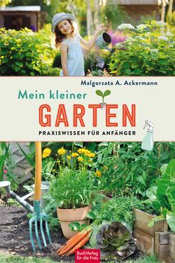 Mein kleiner Garten von Ackermann,  Malgorzata A.
