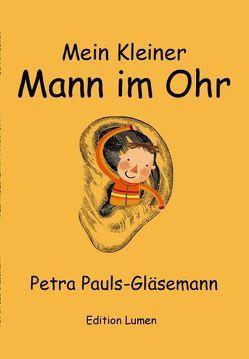 Mein kleiner Mann im Ohr von Pauls-Gläsemann,  Petra