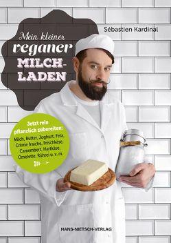 Mein kleiner veganer Milchladen von Kardinal,  Sébastien