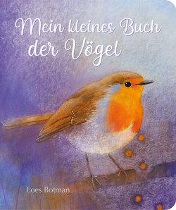 Mein kleines Buch der Vögel von Botman,  Loes