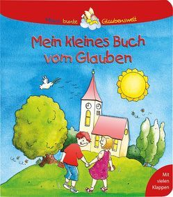 Mein kleines Buch vom Glauben von Leberer,  Sigrid, Schwikart,  Georg