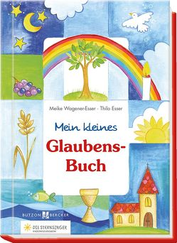 Mein kleines Glaubensbuch von Esser,  Thilo, Wagener-Esser,  Meike