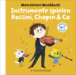 Mein kleines Musikbuch – Instrumente spielen Rossini, Chopin & Co von Roederer,  Charlotte