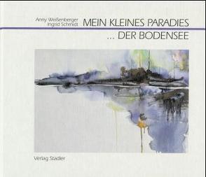 Mein kleines Paradies… der Bodensee von Schmidt,  Ingrid, Weissenberger,  Anny