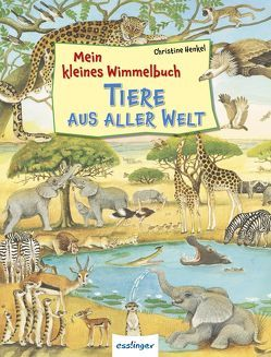 Mein kleines Wimmelbuch – Tiere aus aller Welt von Henkel,  Christine