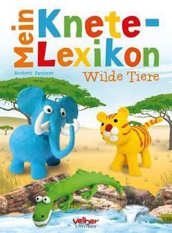 Mein Knete-Lexikon – Wilde Tiere von Pautner,  Norbert