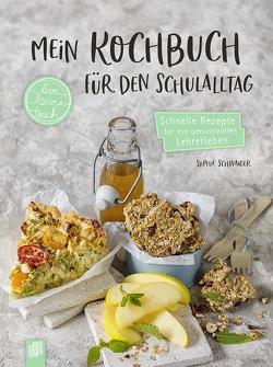 """Mein Kochbuch für den Schulalltag """"live – love – teach"""" von Schwaiger,  Sophie"""