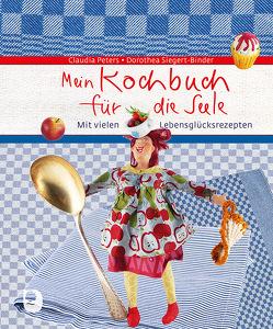 Mein Kochbuch für die Seele von Peters,  Claudia, Siegert-Binder,  Dorothea