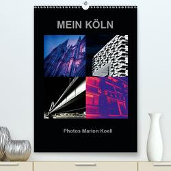 MEIN KÖLN Photos Marion Koell (Premium, hochwertiger DIN A2 Wandkalender 2020, Kunstdruck in Hochglanz) von KOELL,  MARION
