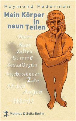 Mein Körper in neun Teilen von Federman,  Raymond, Torberg,  Peter