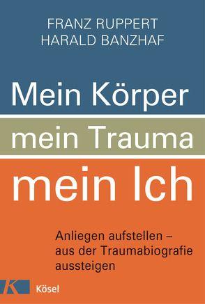 Mein Körper, mein Trauma, mein Ich von Banzhaf,  Harald, Ruppert,  Franz