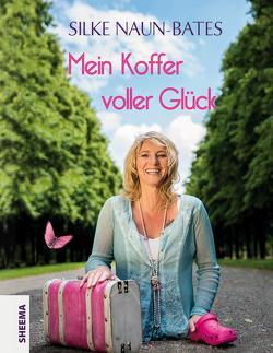 Mein Koffer voller Glück von Naun-Bates,  Silke