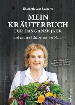 Mein Kräuterbuch für das ganze Jahr von Lust-Sauberer,  Elisabeth, Ruckser,  Elisabeth