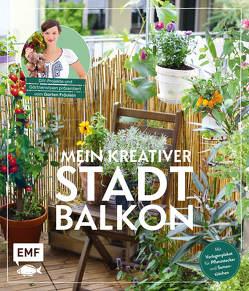 Mein kreativer Stadtbalkon – DIY-Projekte und Gärtnerwissen präsentiert vom Garten Fräulein von Appel,  Silvia
